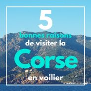 Les 5 bonnes raisons de visiter la Corse en voilier