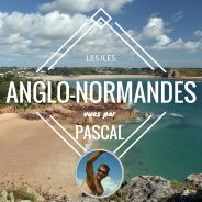 Les îles anglo-normandes en voilier vues par… Pascal, skipper pro